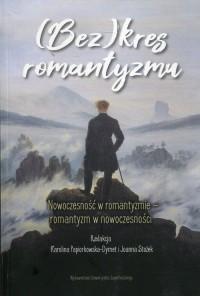 (Bez)kres romantyzmu. Nowoczesność w romantyzmie - romantyzm w nowoczesności - okładka książki