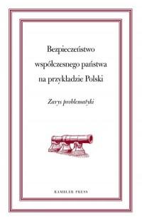 Bezpieczeństwo współczesnego świata na przykładzie Polski. Zarys problematyki - okładka książki