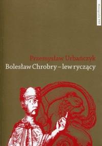 Bolesław Chrobry - lew ryczący - okładka książki