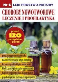 Choroby nowotworowe  leczenie i profilaktyka. Leki prosto z natury cz. 6 - okładka książki