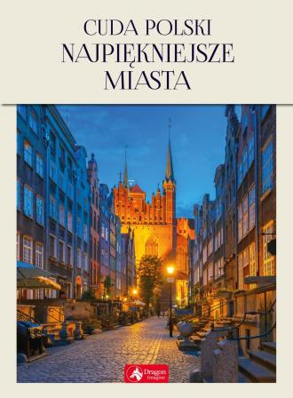 Cuda Polski. Najpiękniejsze miasta - okładka książki