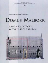 Domus Malbork. Zamek krzyżacki w typie regularnym - okładka książki
