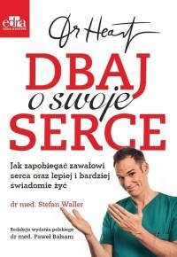 Dr Heart. Dbaj o swoje serce. Jak zapobiegać zawałowi serca oraz lepiej i bardziej świadomie żyć - okładka książki