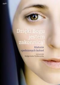 Dzięki Bogu jestem zakonnicą! Historie spełnionych kobiet - okładka książki