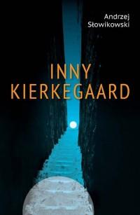 Inny Kierkegaard. Egzystowanie w wierze, nadziei i miłości jako praktyczny wymiar chrześcijańskiego ideału w mowach bu - okładka książki