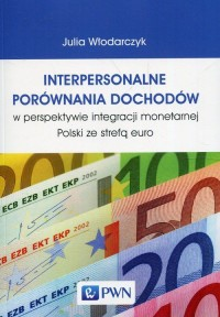 Interpersonalne porównania dochodów w perspektywie integracji monetarnej Polski ze strefą euro - okładka książki