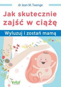 Jak skutecznie zajść w ciążę - okładka książki