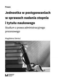 Jednostka w postępowaniach w sprawach nadania stopnia i tytułu naukowego. Studium z prawa administracyjnego procesowego - okładka książki