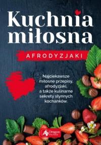 Kuchnia miłosna. Afrodyzjaki - okładka książki