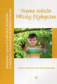 Materiały edukacyjne dla uczniów z niepełnosprawnością intelektualną Higiena osobista Potrzeby fizjologiczne - okładka książki