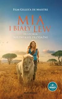 Mia i biały lew Historia niezwykłej przyjaźni - okładka książki
