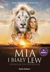 Mia i biały lew Nierozłączni przyjaciele - okładka książki