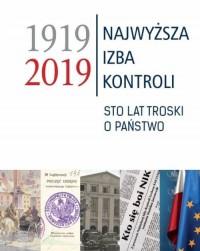Najwyższa Izba Kontroli 1919-2019. Sto lat troski o państwo - okładka książki