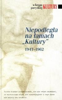 Niepodległa na łamach Kultury 1947-1962. - okładka książki