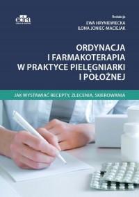 Ordynacja i farmakoterapia w praktyce pielęgniarki i położnej. Jak wystawiać recepty, zlecenia, skierowania - okładka książki