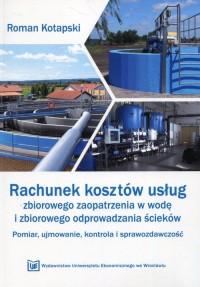 Rachunek kosztów usług zbiorowego zaopatrzenia w wodę i zbiorowego odprowadzania ścieków. Pomiar, ujmowanie, kontrola i sprawozdawczość - okładka książki