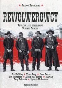 Rewolwerowcy. Najsłynniejsze strzelaniny Dzikiego Zachodu - okładka książki