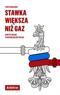 Stawka większa niż gaz. Ukryta wojna o niepodległość Polski - okładka książki