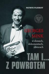 Tam i... z powrotem. Georges Mink w słowach, dokumentach, obrazach - okładka książki