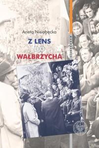 Z Lens do Wałbrzycha. Powrót Polaków z Francji oraz ich adaptacja w Polsce Ludowej w latach 1945-195. Seria: Monografie - okładka książki