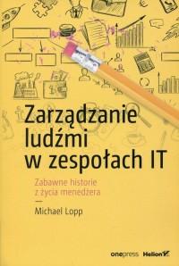 Zarządzanie ludźmi w zespołach IT. Zabawne historie z życia menedżera - okładka książki