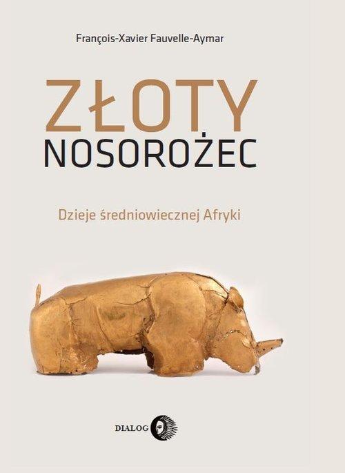 Złoty nosorożec. Dzieje średniowiecznej - okładka książki