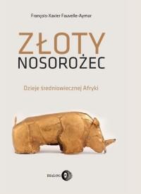 Złoty nosorożec. Dzieje średniowiecznej Afryki - okładka książki