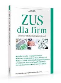 ZUS dla firm. Zmiany w składkach ubezpieczeniowych - okładka książki