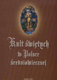 Kult świętych w Polsce średniowiecznej - okładka książki