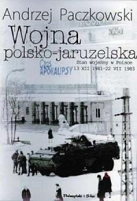Wojna polsko-jaruzelska. Stan wojenny w Polsce 13 XII 1981-22 VII 1983 - okładka książki