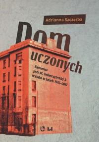 Dom uczonych. Kamienica przy ul. Uniwersyteckiej 3 w Łodzi w latach 1945-2017 - okładka książki