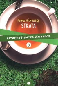 Prywatne Śledztwo Agaty Brok. Tom 3. Strata - okładka książki