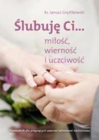 Ślubuję Ci... miłość,wierność i uczciwość - okładka książki