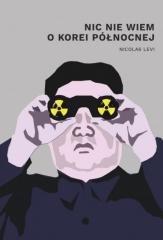 Nic nie wiem o Korei Północnej - okładka książki