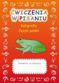 Ćwiczenia w pisaniu. Kaligrafia. Język polski (z żabą) - okładka książki