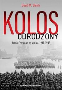 Kolos odrodzony. Armia Czerwona na wojnie, 1941-1943 - okładka książki