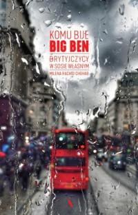Komu bije Big Ben. Brytyjczycy w sosie własnym - okładka książki