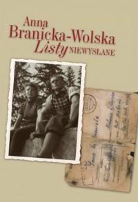 Listy niewysłane - Anna Branicka-Wolska - okładka książki