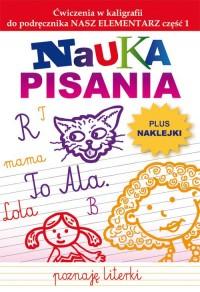 Nauka pisania. Ćwiczenia w kaligrafii do podręcznika NASZ ELEMENTARZ cz. 1. Plus naklejki - okładka podręcznika