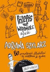 Przepis na wspaniałe życie 50 sprawdzonych składników by delektować się życiem - okładka książki