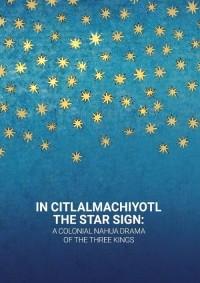 In Citlalmachiyotl / The Star Sign: - okładka książki