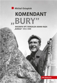 Komendant Bury. Biografia kpt. Romualda Adama Rajsa Burego (1913–1949) - okładka książki
