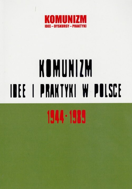 Komunizm. Idee i praktyki w Polsce - okładka książki