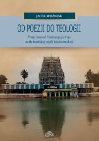 Od poezji do teologii. Perija tirumoli Tirumangejjalwara na tle tamilskiej myśli śriwisznuickiej - okładka książki