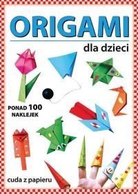 Origami dla dzieci. Ponad 100 naklejek. Cuda z papieru - okładka książki