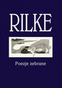 Rilke. Poezje zebrane - Rainer Maria Rilke - okładka książki