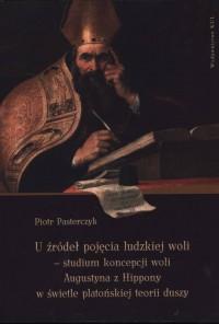 U źródeł pojęcia ludzkiej woli - studium koncepcji woli Augustyna z Hippony w świetle platońskiej teorii duszy - okładka książki