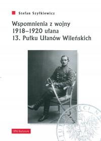Wspomnienia z wojny 1918–1920 ułana 13. Pułku Ułanów Wileńskich - okładka książki