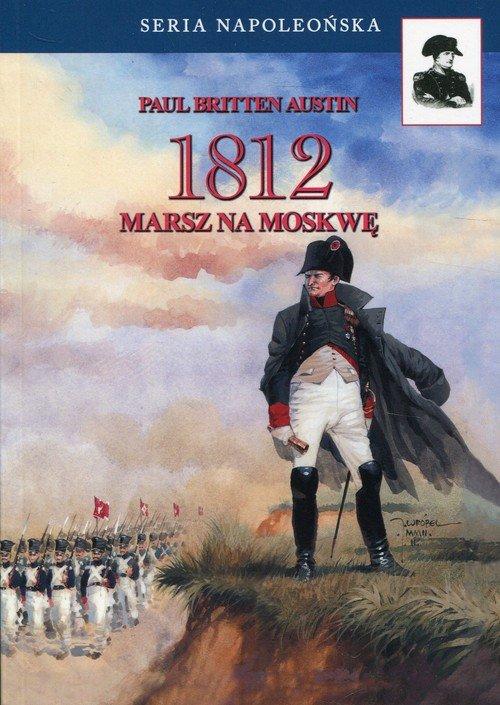 1812. Tom 1. Marsz na Moskwę. Seria - okładka książki