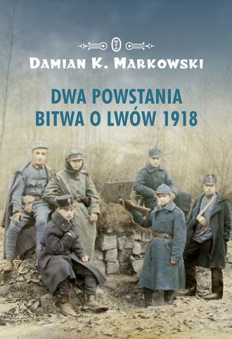 Dwa powstania Bitwa o Lwów 1918 - okładka książki